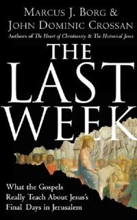 Последняя неделя. Хроника последних дней Иисуса в Иерусалиме
